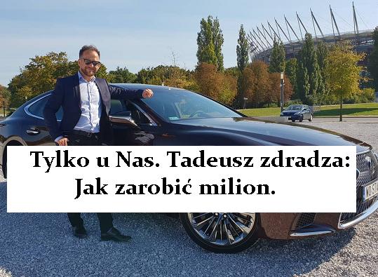 Tylko u Nas. Tadeusz zdradza jak zarobić milion.